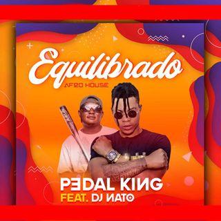 Pedal King feat. DJ Nato - Equilibrado (Afro House)