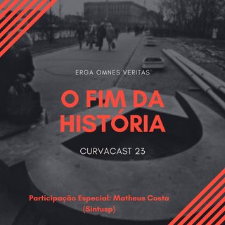 CurvaCAST 23 - O Fim da História e o Último Homem