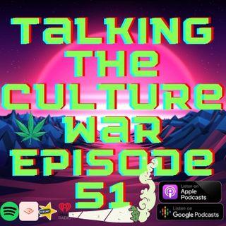 Talking The Culture War Episode 51