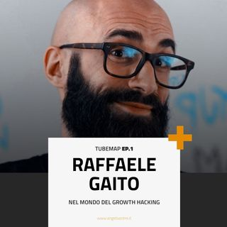 Tube Map ep.1 - Esploratore: Raffaele Gaito nel mondo del growth hacking