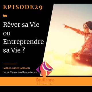 Episode 29 - Rêver sa vie ou entreprendre sa vie ?