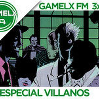 GAMELX FM 3x28 - Especial Villanos