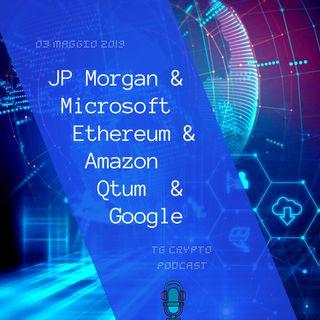 Blockchain Boom JPMorgan con Microsoft, Ethereum con Amazon e Qtum con Google  Tg Crypto PODCAST 03-05