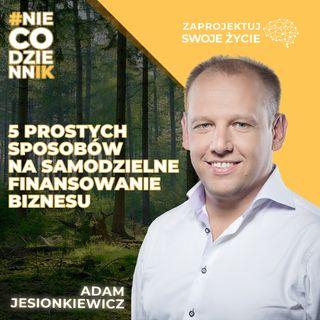 #NIECODZIENNIK-5 prostych sposobów na samodzielne finansowanie biznesu-Adam Jesionkiewicz