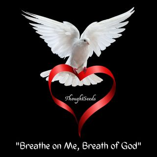 Episode 19: Breathe on Me, Breath of God