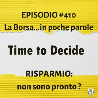 Episodio 410 La Borsa in poche parole - Risparmio: non sono pronto?