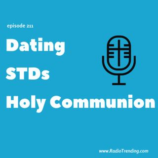 211: Dating, STDs, & Holy Communion