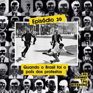 Ep 20 - Quando o Brasil foi o país dos protestos