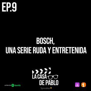 EP.9 BOSCH, UNA SERIE RUDA Y ENTRETENIDA