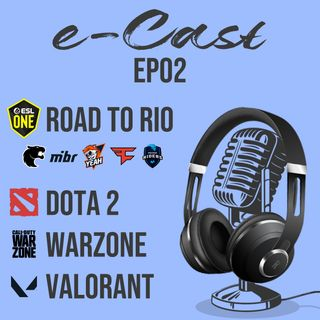 e-Cast ep02 - Road to Rio Warzone Valorant Dota 2