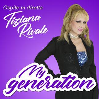 My Generation #07 con Tiziana Rivale