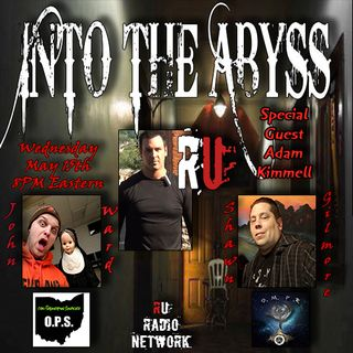 Into The Abyss Podcast With Special Guest Adam Kimmell