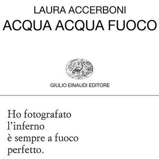 """Laura Accerboni """"Acqua acqua fuoco"""""""