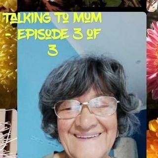 Talking to Mum - Part 3 of 3