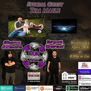 Our Paranormal Podcast #102 Tim Maile!