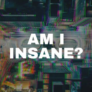 Am I Insane? | Episode 1