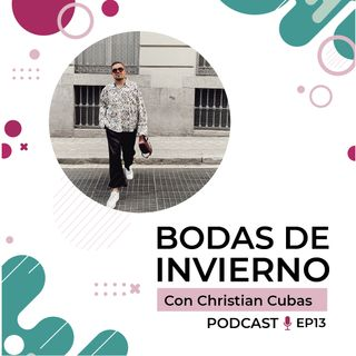 Bodas de invierno con Christian Cubas. Episodio 13.