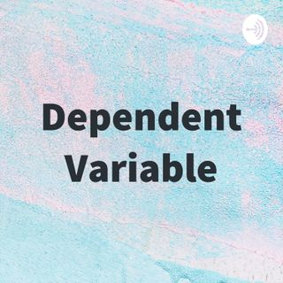 Dependent Variable Podcast S02E01