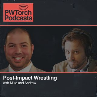 PWTorch Podcast - Post-Impact Wrestling w/Mike & Andrew