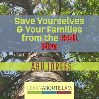 Save Yourselves & Your Families from the Hell Fire - Abu Idrees