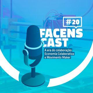 Facens Cast #20 A era da colaboração: Economia Colaborativa e Movimento Maker