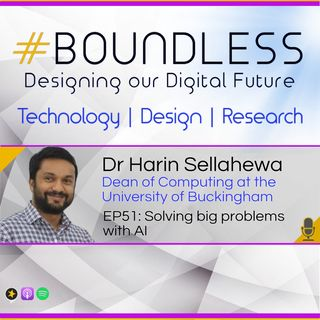 EP51: Dr Harin Sellahewa, Dean of Computing: Solving big problems with AI