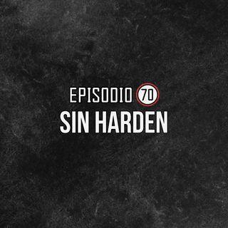 Ep 70- Sin Harden