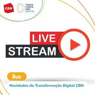 Transformação Digital CBN - Ao vivo | Novidades do programa