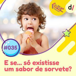 E se... podcast #35 - E Se... só existisse um sabor de sorvete? 🍦