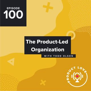 Todd Olson, CEO of Pendo: The Product-Led Organization