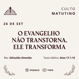 O Evangelho não Transtorna, Ele Transforma (Atos 17.1-15) - Rev Edinaldo Almeida