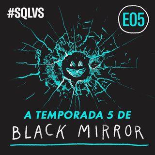 #SQLVS 05 - A 5ª Temporada de BLACK MIRROR