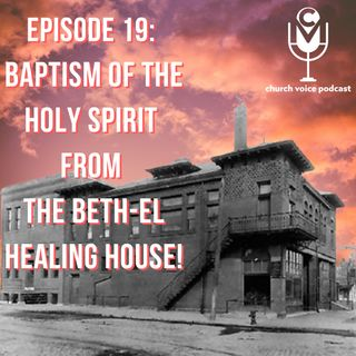 EP19-Baptism of The Holy Spirit from The Beth-el Healing House!