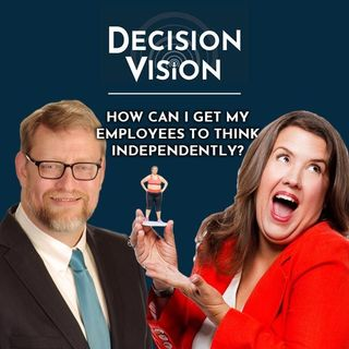 Decision Vision Episode 47:  How Can I Get My Employees to Think Independently? – An Interview with Joanna Bloor, The Amplify Lab
