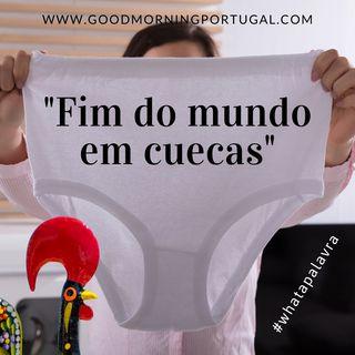 """Good Morning Portugal! What a Palavra? """"Fim do mundo em cuecas"""""""