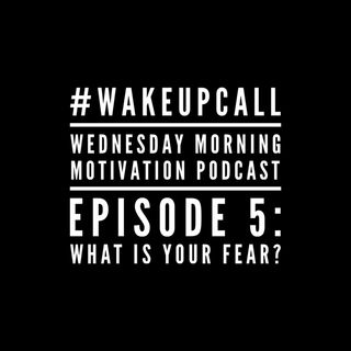 Episode 5 - What is your fear?