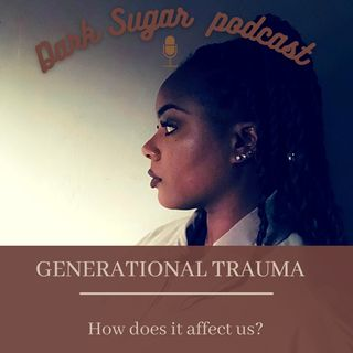 Generational Trauma: How does it affect us?