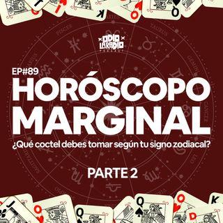 EP#89 - ¿Qué coctel debes tomar según tu signo zodiacal? - Horóscopo Marginal | P.2