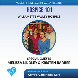 12/13/16: Melissa Lindley & Kristen Barber from Willamette Valley Hospice on Aging In The Willamette Valley with John Hughes from ComForCare