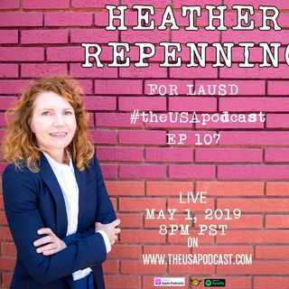 Ep107 - 05_01_19 - Heather Repenning for LAUSD  & Trying to ID Identity Politics