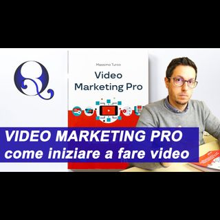 VIDEO MARKETING PRO: come iniziare a fare video su YouTube (e non solo)