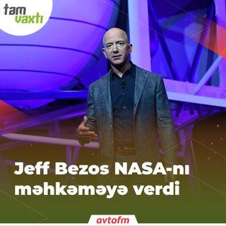 Jeff Bezos NASA-nı məhkəməyə verdi | Tam vaxtı #139