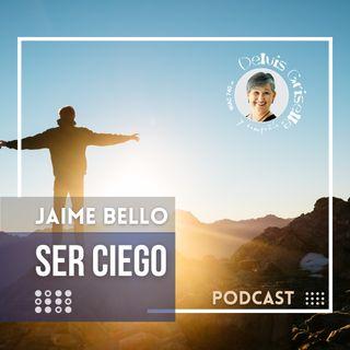 Jaime Bello: ser ciego