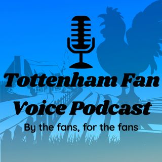 Tottenham Fan Voice Podcast