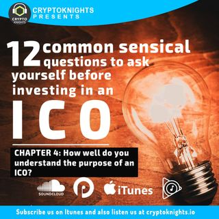 12 Common Sensical Questions to Ask Before Investing in an ICO. Chapter 4: How well do you understand the purpose of an ICO?