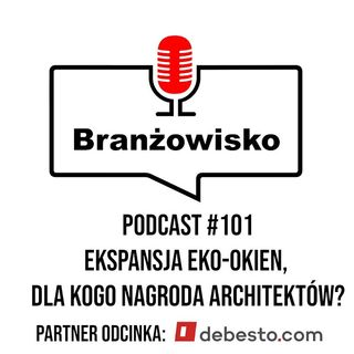 Branżowisko #101 - Ekspansja Eko-Okien. Dla kogo nagroda architektów?