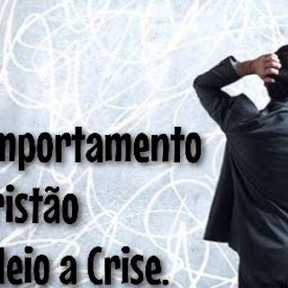 O Comportamento Do Cristão Em Meio A Crise