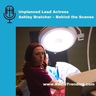 153: Behind the Scenes – Actress Ashley Bratcher of Unplanned