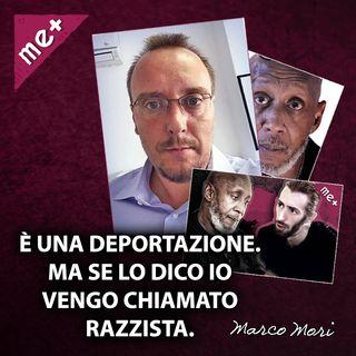 """""""È una deportazione"""" ma se lo dico vengo chiamato razzista. Marco Mori"""
