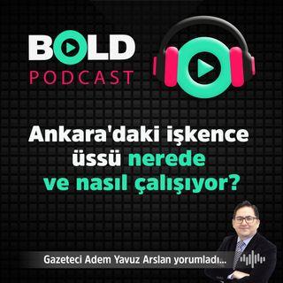 Ankara'daki işkence üssü nerede ve nasıl çalışıyor?
